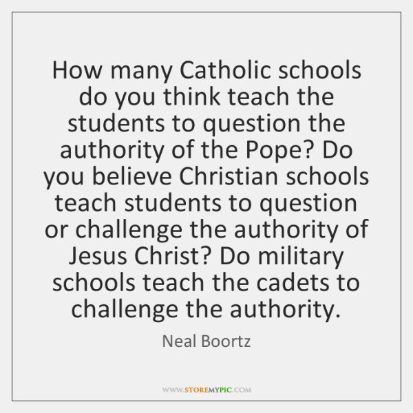 How many Catholic schools do you think teach the students to question ...