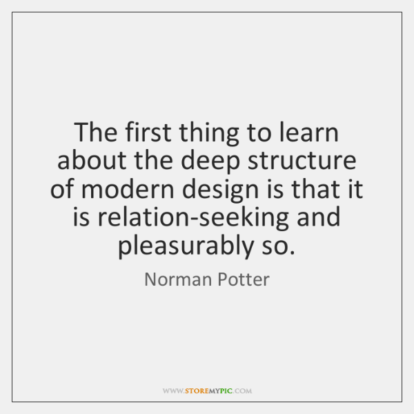 The first thing to learn about the deep structure of modern design ...
