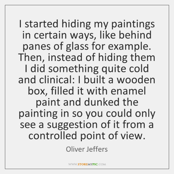 I started hiding my paintings in certain ways, like behind panes of ...