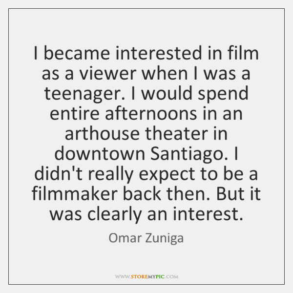 I became interested in film as a viewer when I was a ...