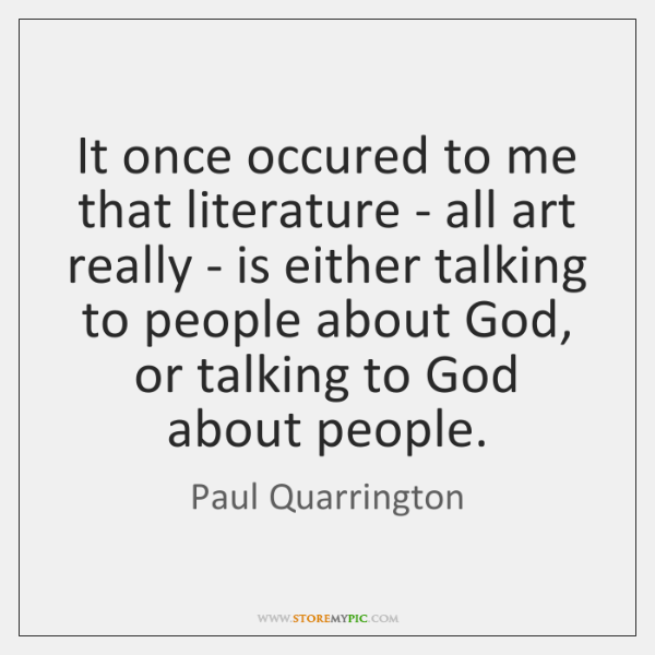 It once occured to me that literature - all art really - ...
