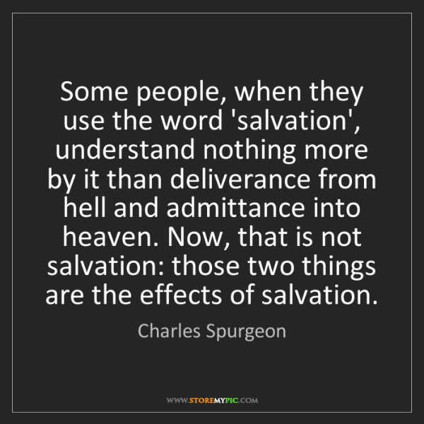 Charles Spurgeon: Some people, when they use the word 'salvation', understand...