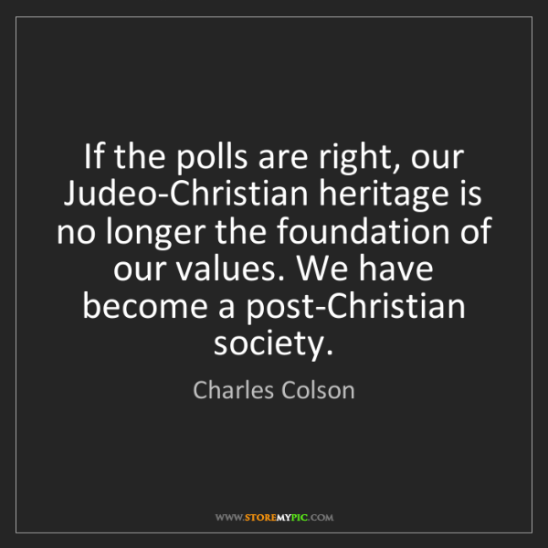 Charles Colson: If the polls are right, our Judeo-Christian heritage...