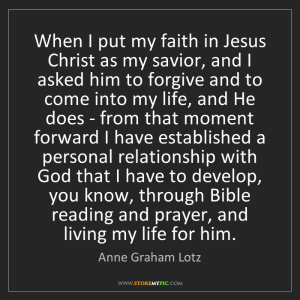 Anne Graham Lotz: When I put my faith in Jesus Christ as my savior, and...