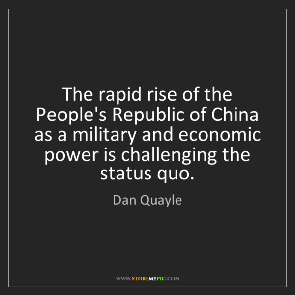 Dan Quayle: The rapid rise of the People's Republic of China as a...