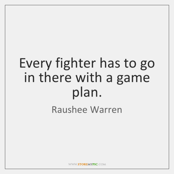 Every fighter has to go in there with a game plan.