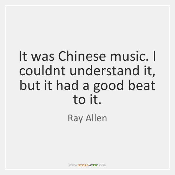 It was Chinese music. I couldnt understand it, but it had a ...
