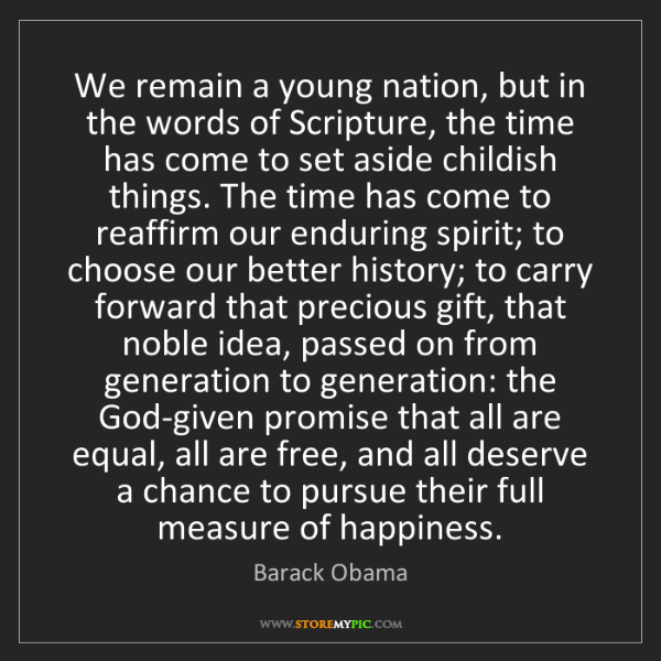 Barack Obama: We remain a young nation, but in the words of Scripture,...