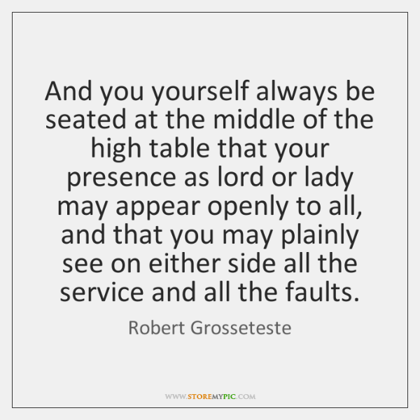 And you yourself always be seated at the middle of the high ...