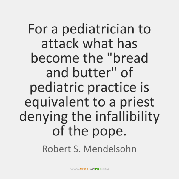 For a pediatrician to attack what has become the