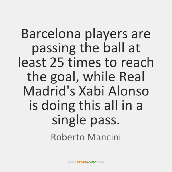 Barcelona players are passing the ball at least 25 times to reach the ...