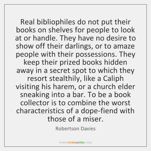 Real bibliophiles do not put their books on shelves for people to ...