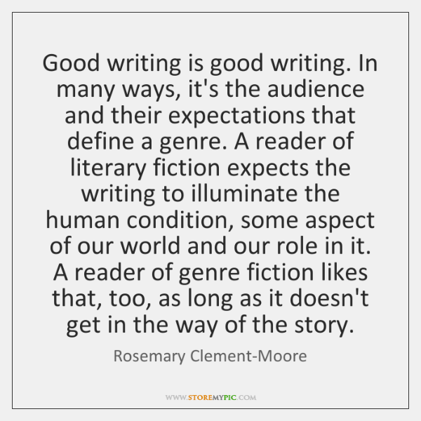 Good writing is good writing. In many ways, it's the audience and ...