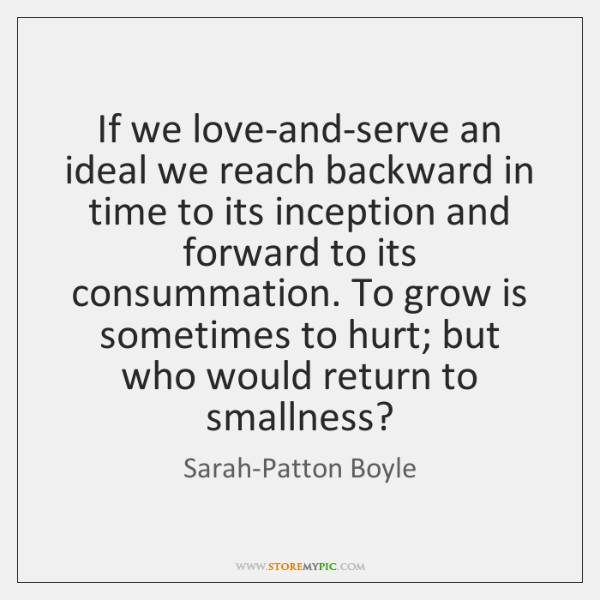 If we love-and-serve an ideal we reach backward in time to its ...