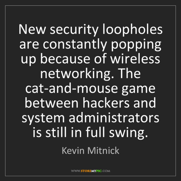 Kevin Mitnick: New security loopholes are constantly popping up because...