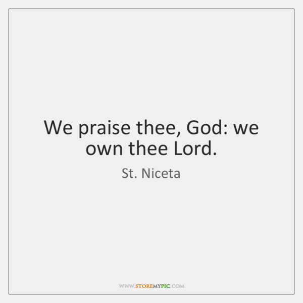 We praise thee, God: we own thee Lord.