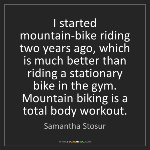 Samantha Stosur: I started mountain-bike riding two years ago, which is...