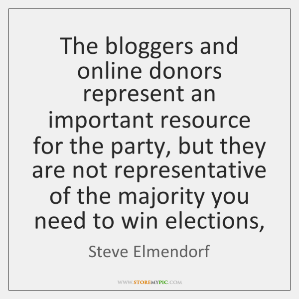 The bloggers and online donors represent an important resource for the party, ...