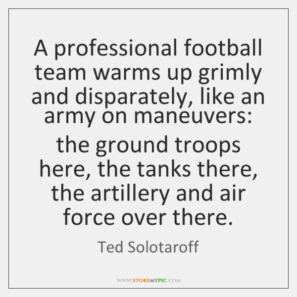 A professional football team warms up grimly and disparately, like an army ...