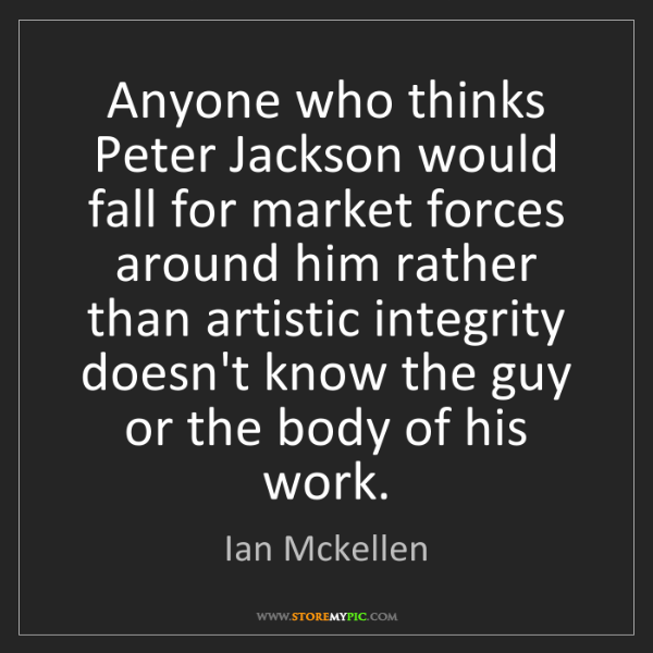 Ian Mckellen: Anyone who thinks Peter Jackson would fall for market...