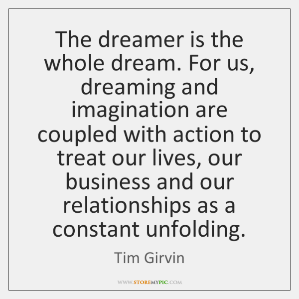The dreamer is the whole dream. For us, dreaming and imagination are ...
