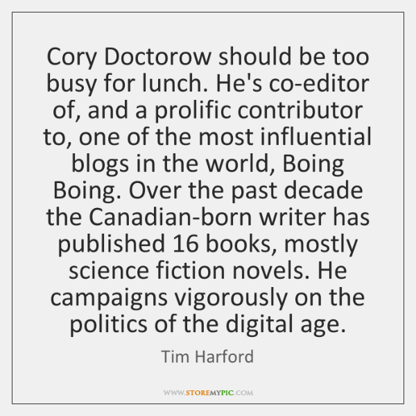 Cory Doctorow should be too busy for lunch. He's co-editor of, and ...