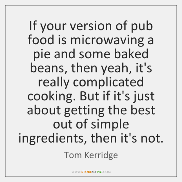 If your version of pub food is microwaving a pie and some ...