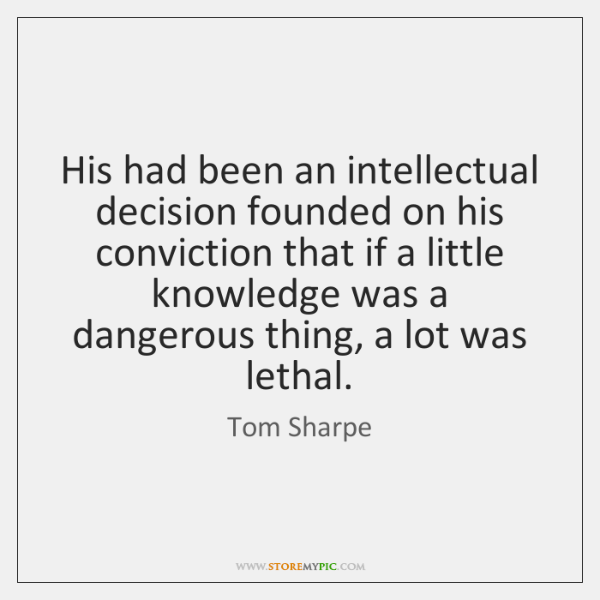 His had been an intellectual decision founded on his conviction that if ...