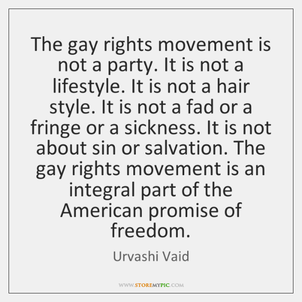 The gay rights movement is not a party. It is not a ...