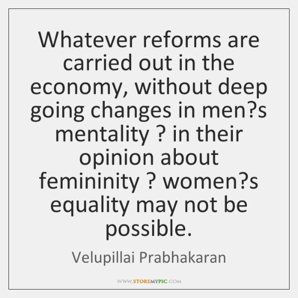 Whatever reforms are carried out in the economy, without deep going changes ...