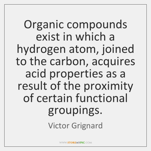 Organic compounds exist in which a hydrogen atom, joined to the carbon, ...