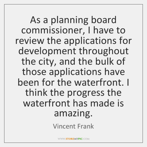 As a planning board commissioner, I have to review the applications for ...