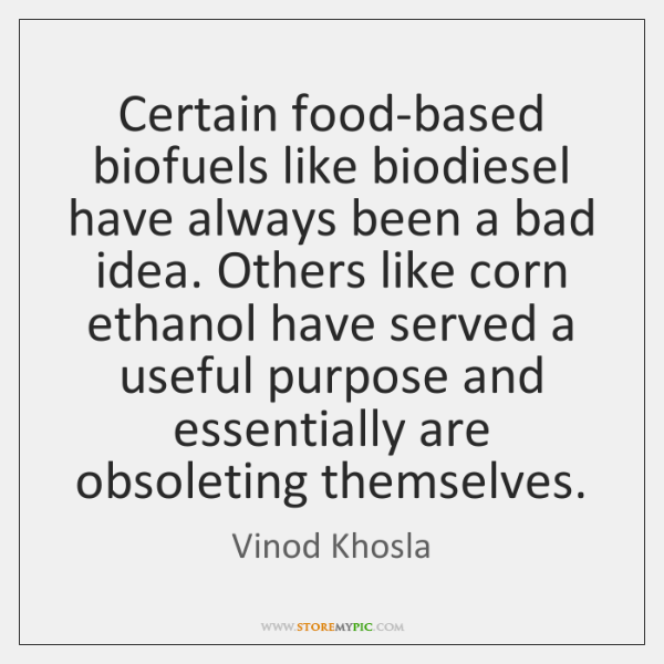 Certain food-based biofuels like biodiesel have always been a bad idea. Others ...