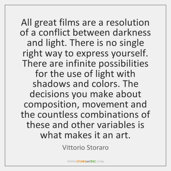 All great films are a resolution of a conflict between darkness and ...