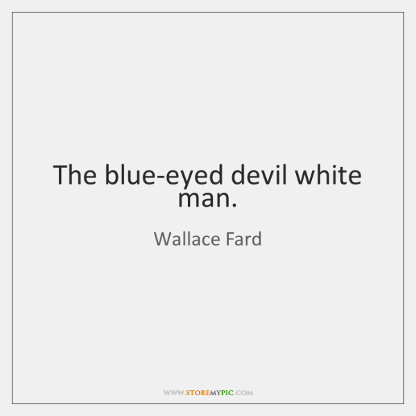 The blue-eyed devil white man.