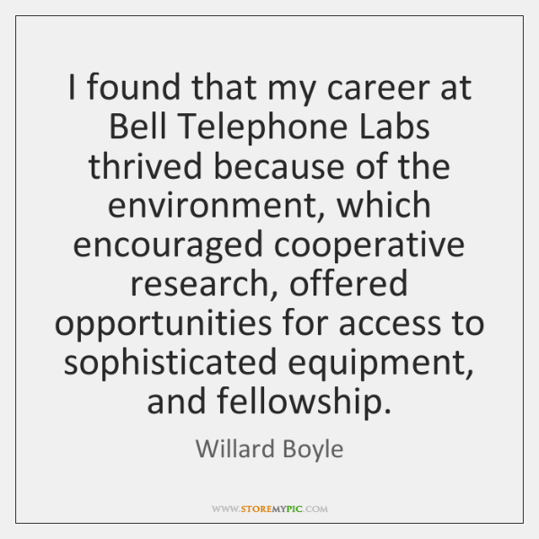 I found that my career at Bell Telephone Labs thrived because of ...