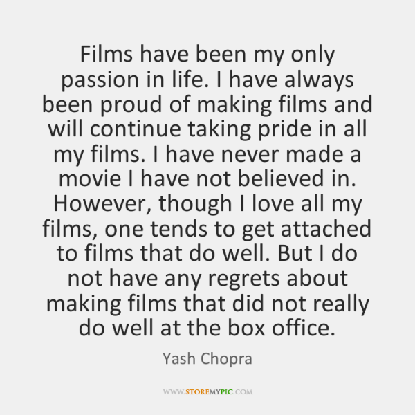 Films have been my only passion in life. I have always been ...