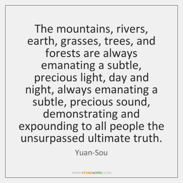 The mountains, rivers, earth, grasses, trees, and forests are always emanating a ...