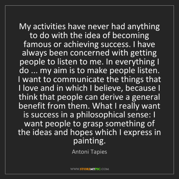 Antoni Tapies: My activities have never had anything to do with the...