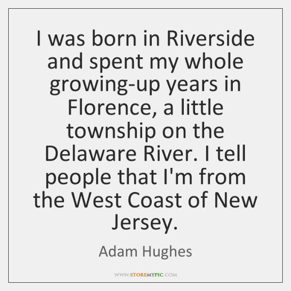 I was born in Riverside and spent my whole growing-up years in ...
