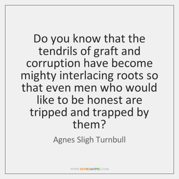 Do you know that the tendrils of graft and corruption have become ...