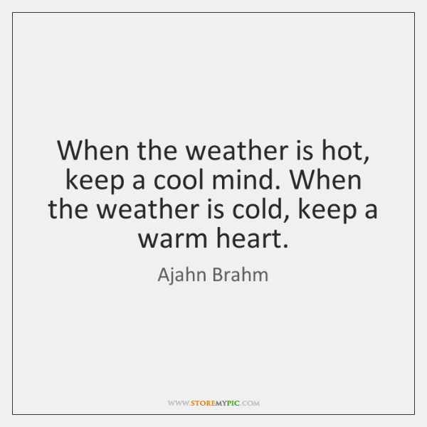 When the weather is hot, keep a cool mind. When the weather ...
