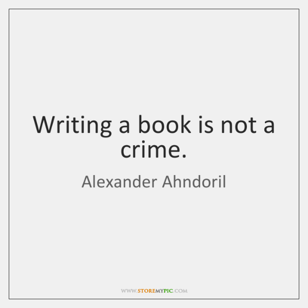 Writing a book is not a crime.