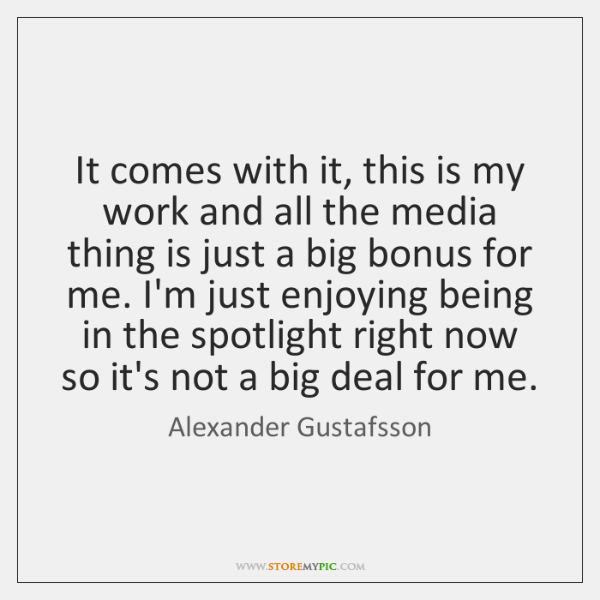 It comes with it, this is my work and all the media ...