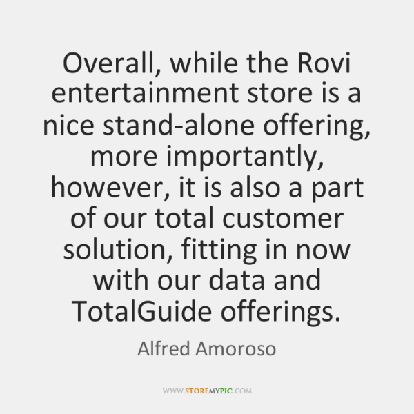 Overall, while the Rovi entertainment store is a nice stand-alone offering, more ...