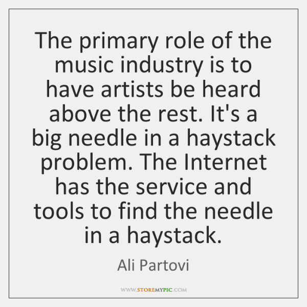 The primary role of the music industry is to have artists be ...