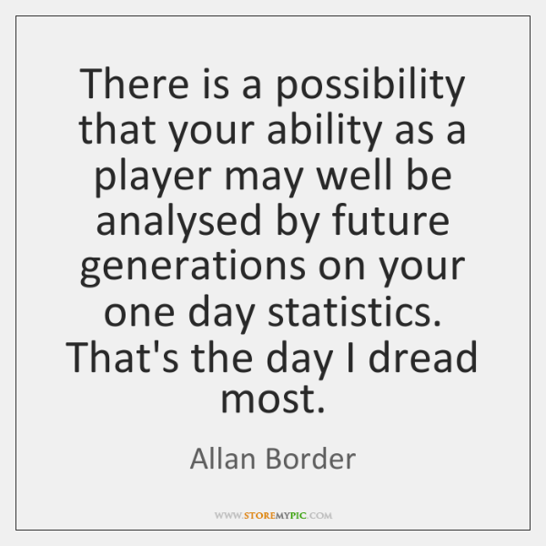 There is a possibility that your ability as a player may well ...