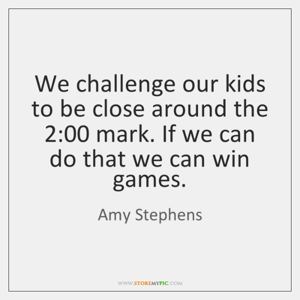 We challenge our kids to be close around the 2:00 mark. If we ...