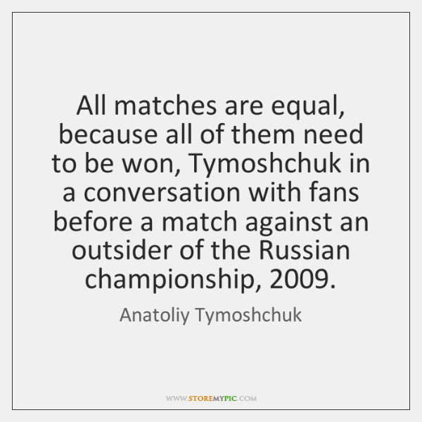 All matches are equal, because all of them need to be won, ...