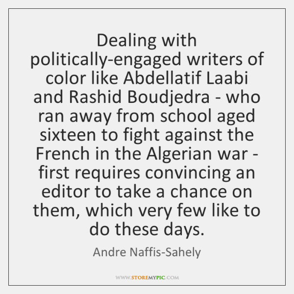 Dealing with politically-engaged writers of color like Abdellatif Laabi and Rashid Boudjedra ...